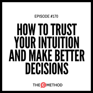 How To Trust Your Intuition & Make Better Decisions [Episode 170]