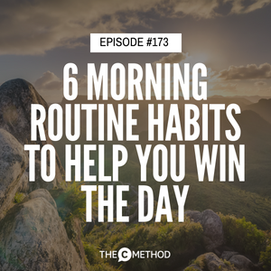6 Miracle Morning Routine Habits To Help You Win The Day [Episode 173]