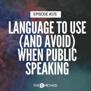 Language To Use (And Avoid) When Public Speaking [Episode 175]