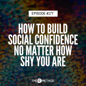 How to Build Social Confidence No Matter How Shy You Are [Episode 177]