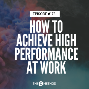 How To Achieve High Performance At Work [Episode 178]