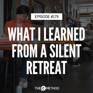 What I Learned From A Silent Retreat [Episode 179]