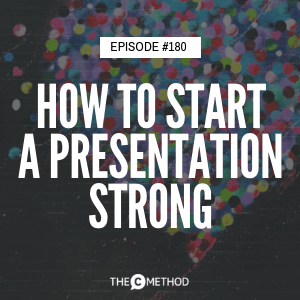 How To Start A Presentation Strong [Episode 180]