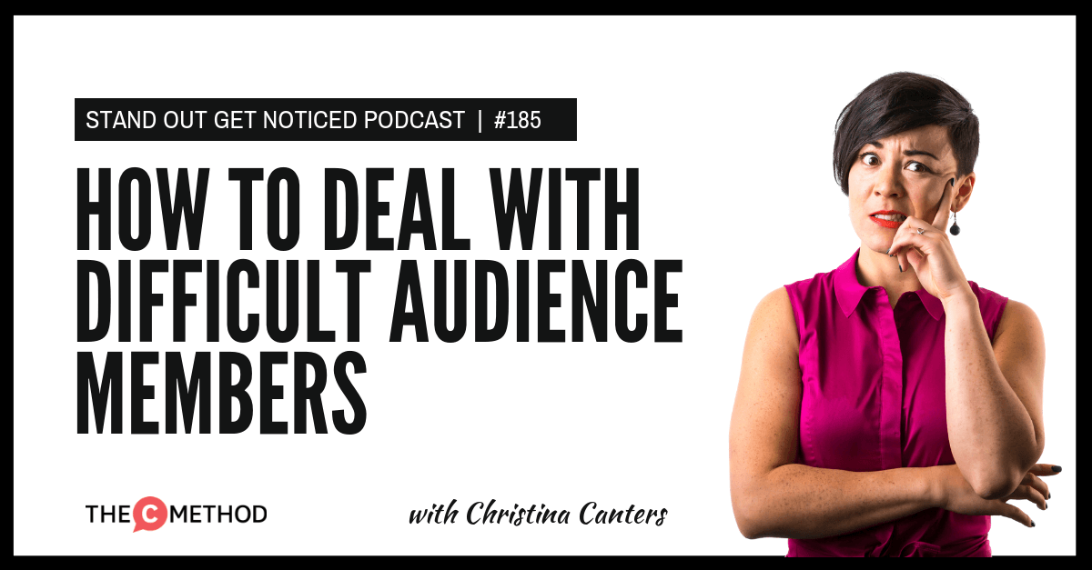 how to deal with difficult audience members christina canters public speaking communication confidence podcast the c method