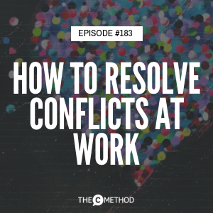 How To Resolve Conflicts At Work [Episode 183]