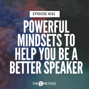 Powerful Mindsets To Help You Be A Better Speaker [Episode 181]