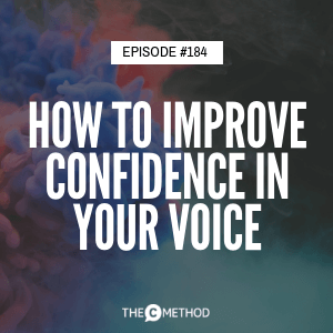 How To Improve Confidence In Your Voice [Episode 184]