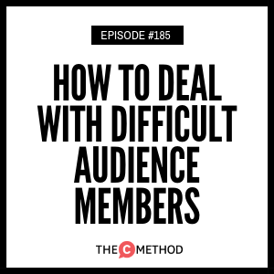 How To Deal With Difficult Audience Members [Episode 185]