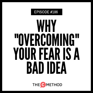 "Why ""Overcoming"" Your Fear Is A Bad Idea [Episode 186]"