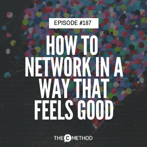 How To Network In A Way That Feels Good [Episode 187]