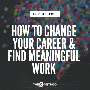 How To Change Your Career & Find Meaningful Work [Episode 191]