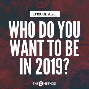 Who Do You Want To Be In 2019? [Episode 193]