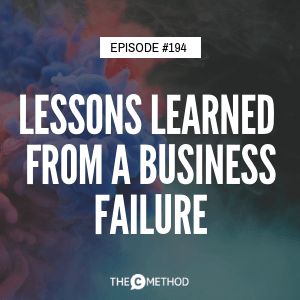 Lessons Learned From A Business Failure [Episode 194]