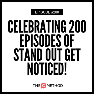 Celebrating 200 Episodes of Stand Out Get Noticed! [Episode 200]