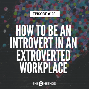 How To Be An Introvert In An Extroverted Workplace [Episode 199]
