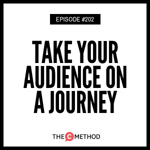 Take Your Audience On A Journey [Episode 202]