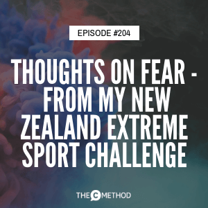 Thoughts On Fear – From My New Zealand Extreme Sport Challenge [Episode 204]
