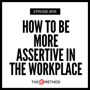 How To Be More Assertive In The Workplace [Episode 205]