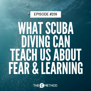 What Scuba Diving Can Teach Us About Fear & Learning [Episode 209]