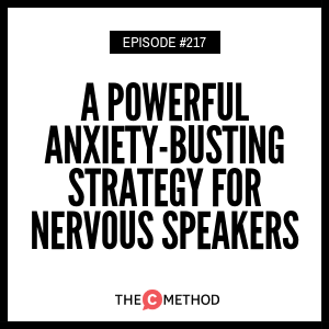 A Powerful Anxiety-Busting Strategy For Nervous Speakers [Episode 217]