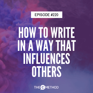 How to Write in a Way That Influences Others [Episode 220]