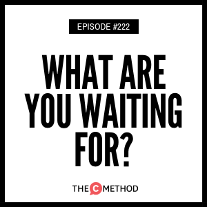 What Are You Waiting For? [Episode 222]