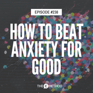 How To Beat Anxiety For Good [Episode 238]