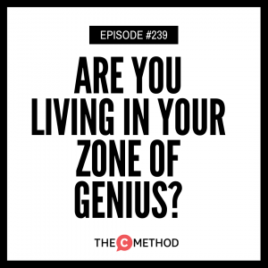 Are You Living In Your Zone Of Genius? [Episode 239]