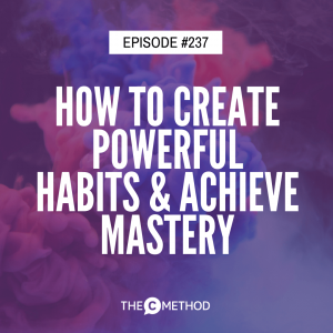 How To Create Powerful Habits & Achieve Mastery with Peter Cook [Episode 237]