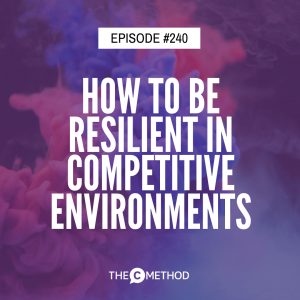 How To Be Resilient In Competitive Environments [Episode 240]