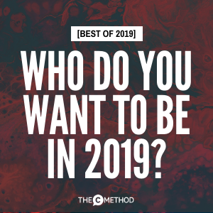 [BEST OF 2019] Who Do You Want To Be In 2019?