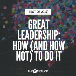 [BEST OF 2019] Great Leadership: How (And How Not) To Do It