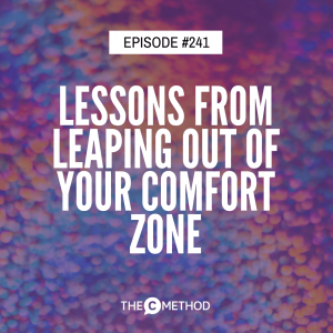 Lessons From Leaping Out Of Your Comfort Zone [Episode 241]