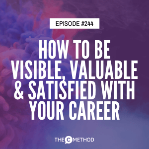 How To Be Visible, Valuable & Satisfied With Your Career [Episode 244]
