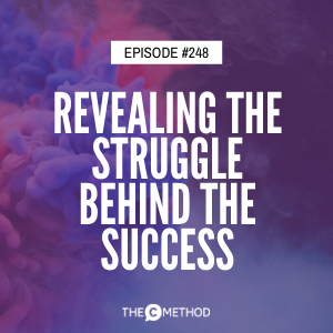 Revealing The Struggle Behind The Success [Episode 248]