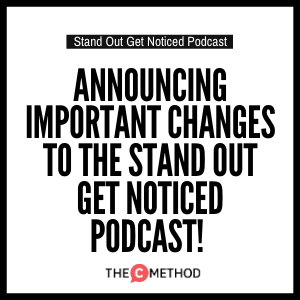 Announcing important changes to the Stand Out Get Noticed podcast!