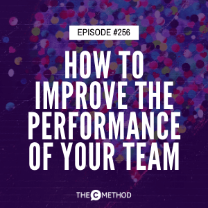 How To Improve The Performance Of Your Team [Episode 256]