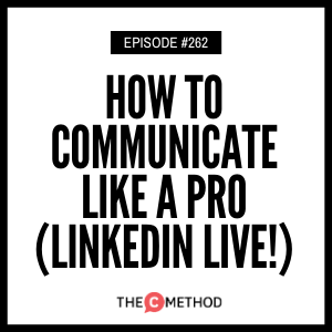 How To Communicate Like A Pro – LinkedIn Live [Episode 262]