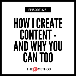 How I Create Content – And Why You Can Too [Episode 261]