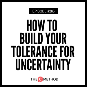How To Build Your Tolerance For Uncertainty [Episode 265]