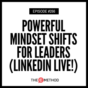 Powerful Mindset Shifts For Leaders – LinkedIn Live! [Episode 266]