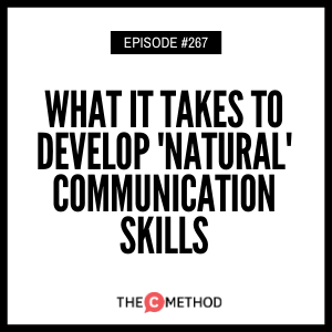What It Takes To Develop 'Natural' Communication Skills [Episode 267]