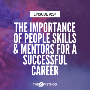 The Importance Of People Skills & Mentors For A Successful Career [Episode 264]