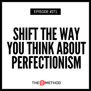 Shift The Way You Think About Perfectionism [Episode 271]