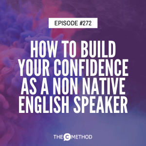 How To Build Your Confidence As A Non Native English Speaker [Episode 272]