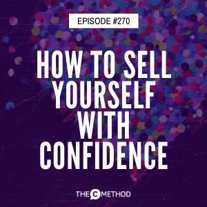 How To Sell Yourself with Confidence [Episode 270]