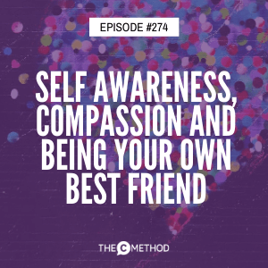 Self Awareness, Compassion and Being Your Own Best Friend [Episode 274]