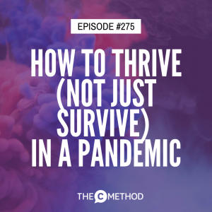 How To Thrive (Not Just Survive) In A Pandemic [Episode 275]