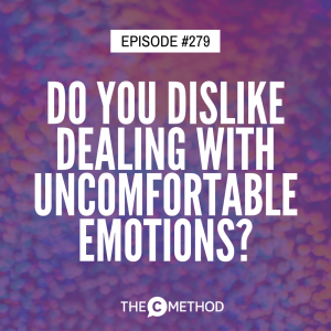 Do You Dislike Dealing With Uncomfortable Emotions? [Episode 279]
