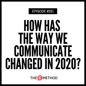 How Has The Way We Communicate Changed In 2020? [Episode 281]